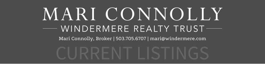 CURRENT LISTINGS Mari Connolly, Broker | 503.705.6707 | mari@windermere.com