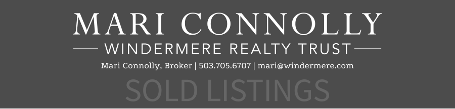 SOLD LISTINGS Mari Connolly, Broker | 503.705.6707 | mari@windermere.com